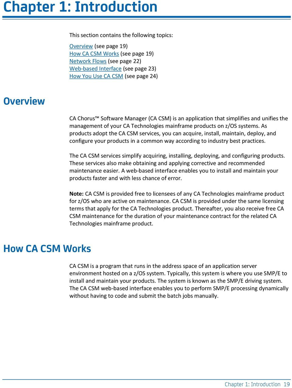 As products adopt the CA CSM services, you can acquire, install, maintain, deploy, and configure your products in a common way according to industry best practices.