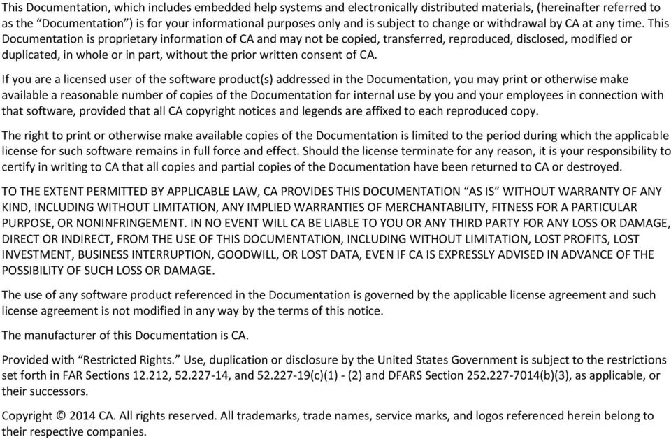 This Documentation is proprietary information of CA and may not be copied, transferred, reproduced, disclosed, modified or duplicated, in whole or in part, without the prior written consent of CA.