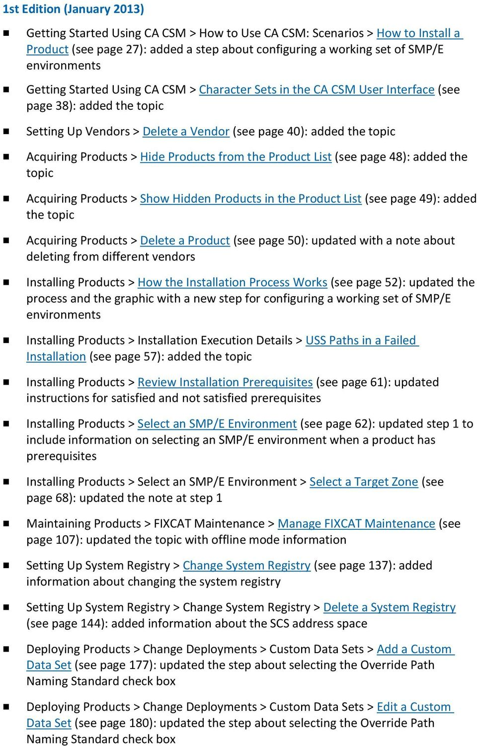 Products from the Product List (see page 48): added the topic Acquiring Products > Show Hidden Products in the Product List (see page 49): added the topic Acquiring Products > Delete a Product (see