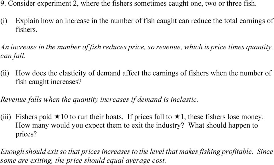 (ii) How does the elasticity of demand affect the earnings of fishers when the number of fish caught increases? Revenue falls when the quantity increases if demand is inelastic.