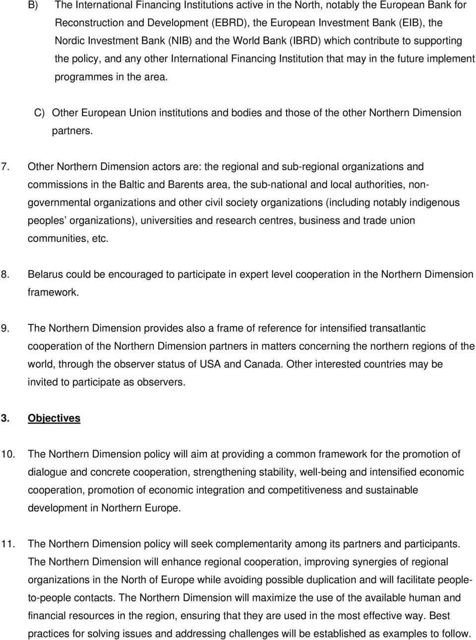 C) Other European Union institutions and bodies and those of the other Northern Dimension partners. 7.