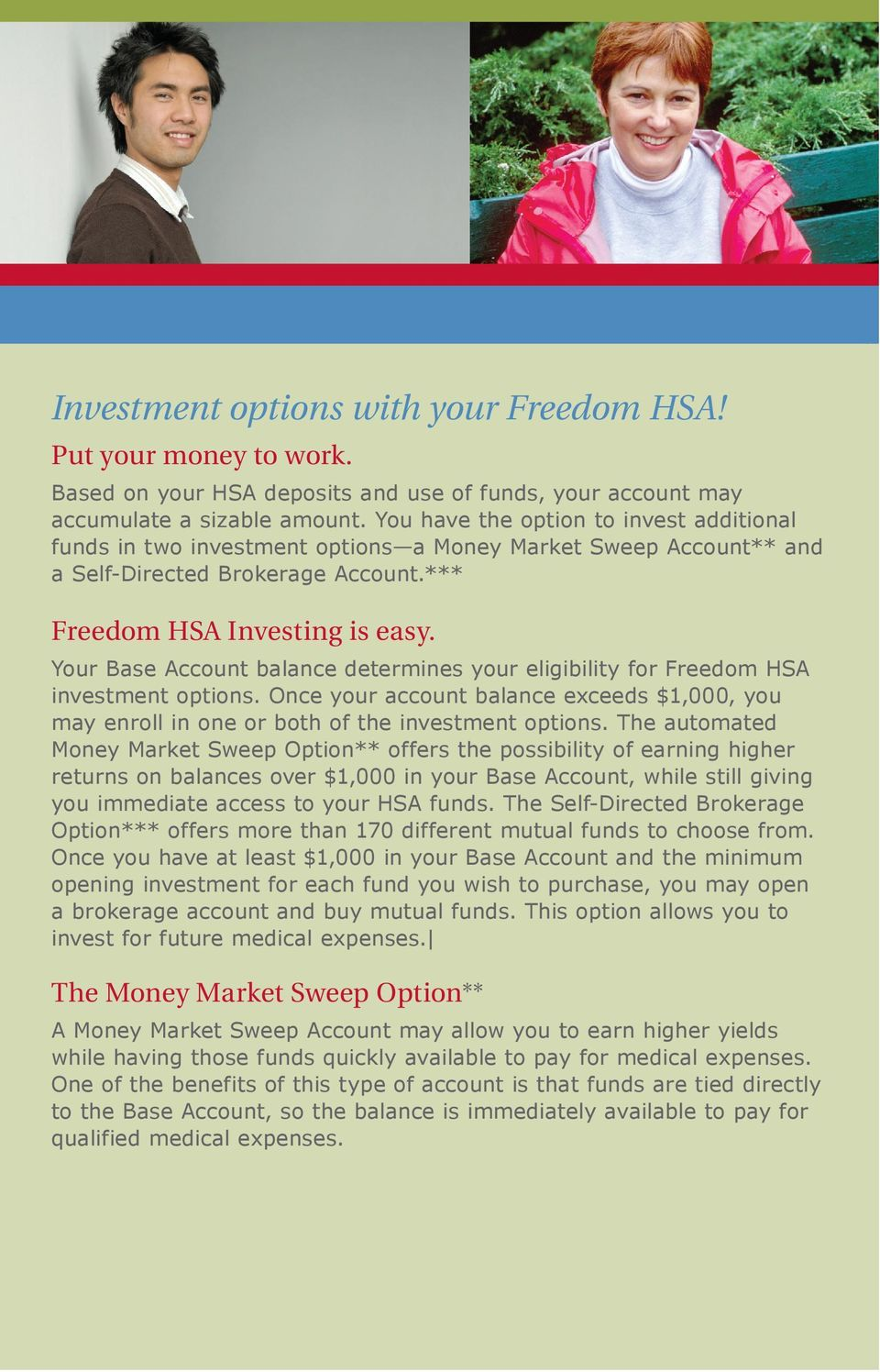 Your Base Account balance determines your eligibility for Freedom HSA investment options. Once your account balance exceeds $1,000, you may enroll in one or both of the investment options.