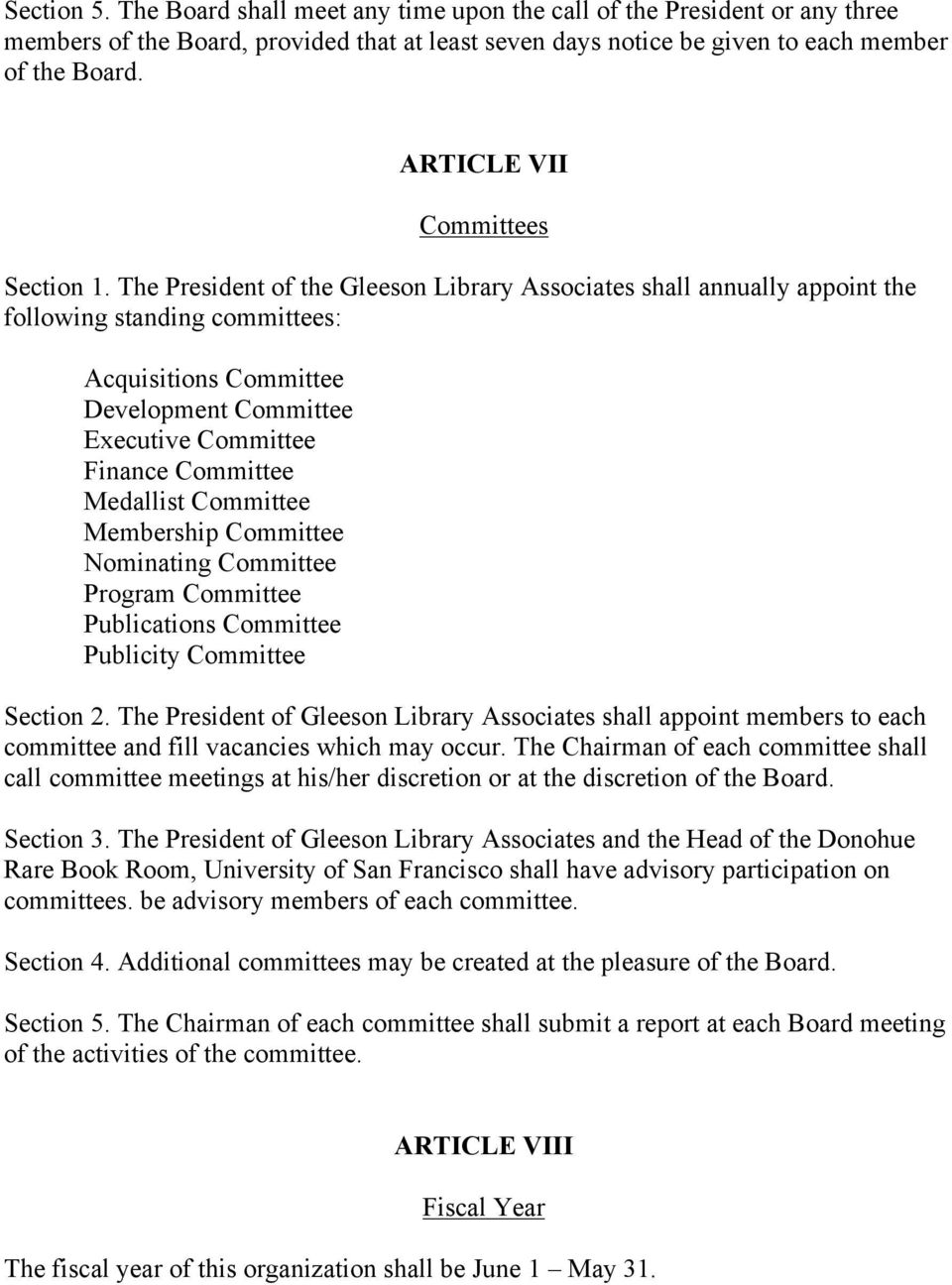 The President of the Gleeson Library Associates shall annually appoint the following standing committees: Acquisitions Committee Development Committee Executive Committee Finance Committee Medallist