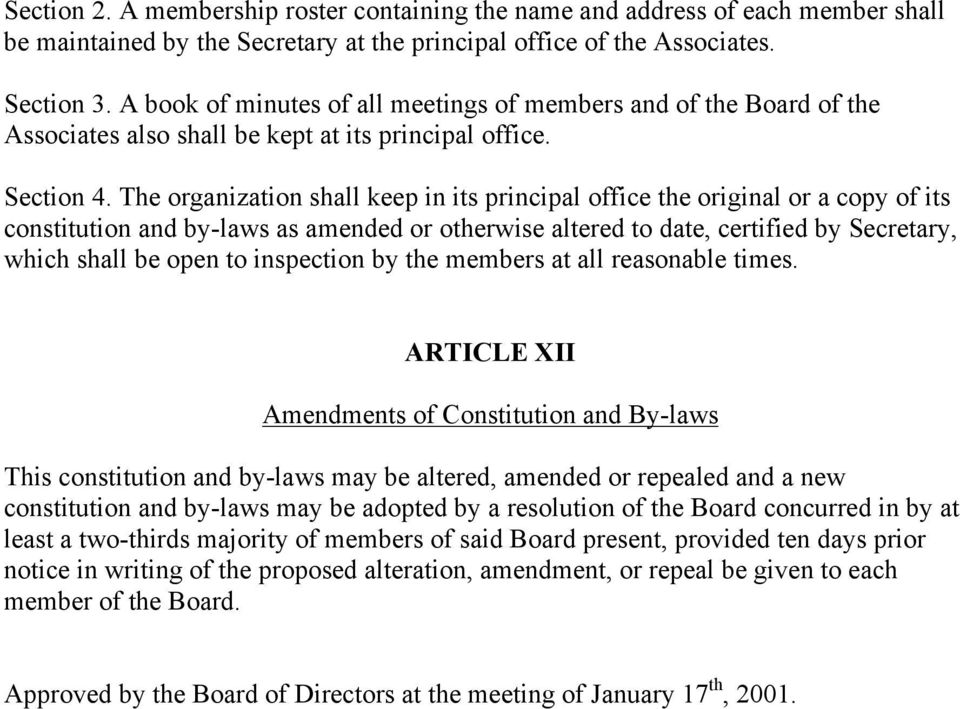 The organization shall keep in its principal office the original or a copy of its constitution and by-laws as amended or otherwise altered to date, certified by Secretary, which shall be open to