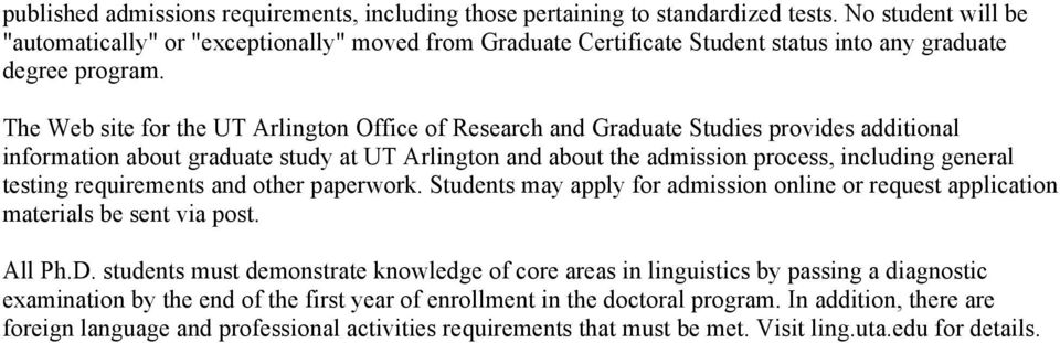 The Web site for the UT Arlington Office of Research and Graduate Studies provides additional information about graduate study at UT Arlington and about the admission process, including general