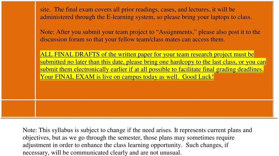 ALL FINAL DRAFTS of the written paper for your team research project must be submitted no later than this date, please bring one hardcopy to the last class, or you can submit them electronically