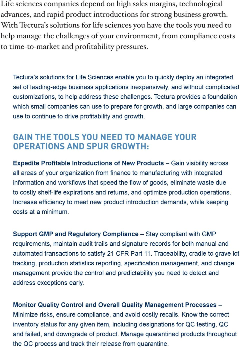 Tectura s solutions for Life Sciences enable you to quickly deploy an integrated set of leading-edge business applications inexpensively, and without complicated customizations, to help address these