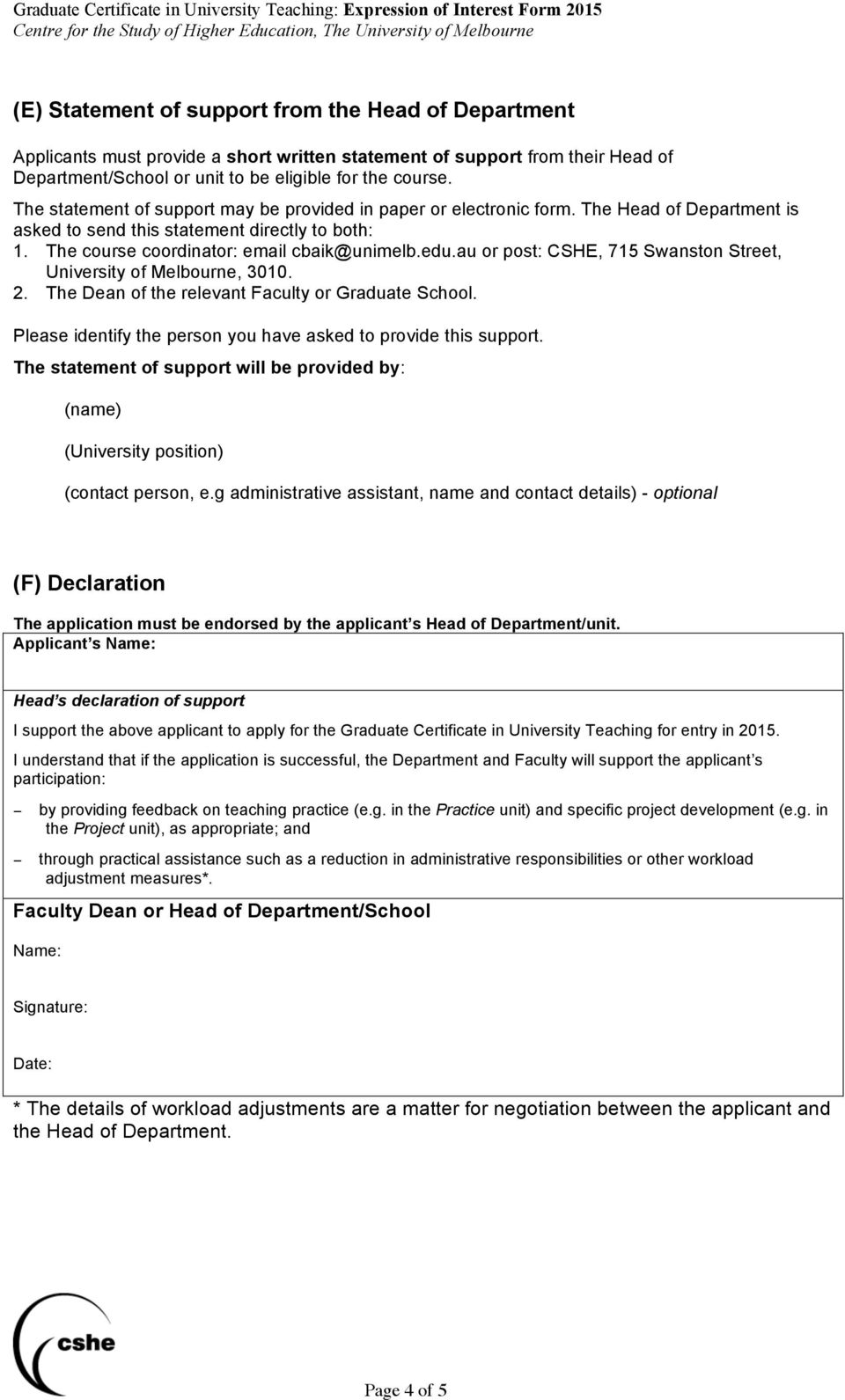 au or post: CSHE, 715 Swanston Street, University of Melbourne, 3010. 2. The Dean of the relevant Faculty or Graduate School. Please identify the person you have asked to provide this support.