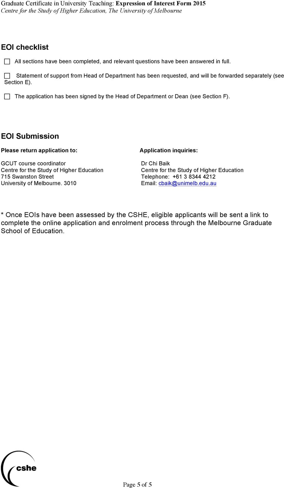 EOI Submission Please return application to: GCUT course coordinator Centre for the Study of Higher Education 715 Swanston Street University of Melbourne.