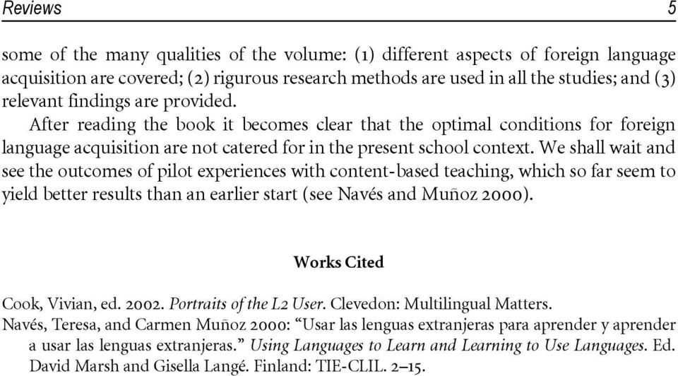 We shall wait and see the outcomes of pilot experiences with content-based teaching, which so far seem to yield better results than an earlier start (see Navés and Muñoz 2000).