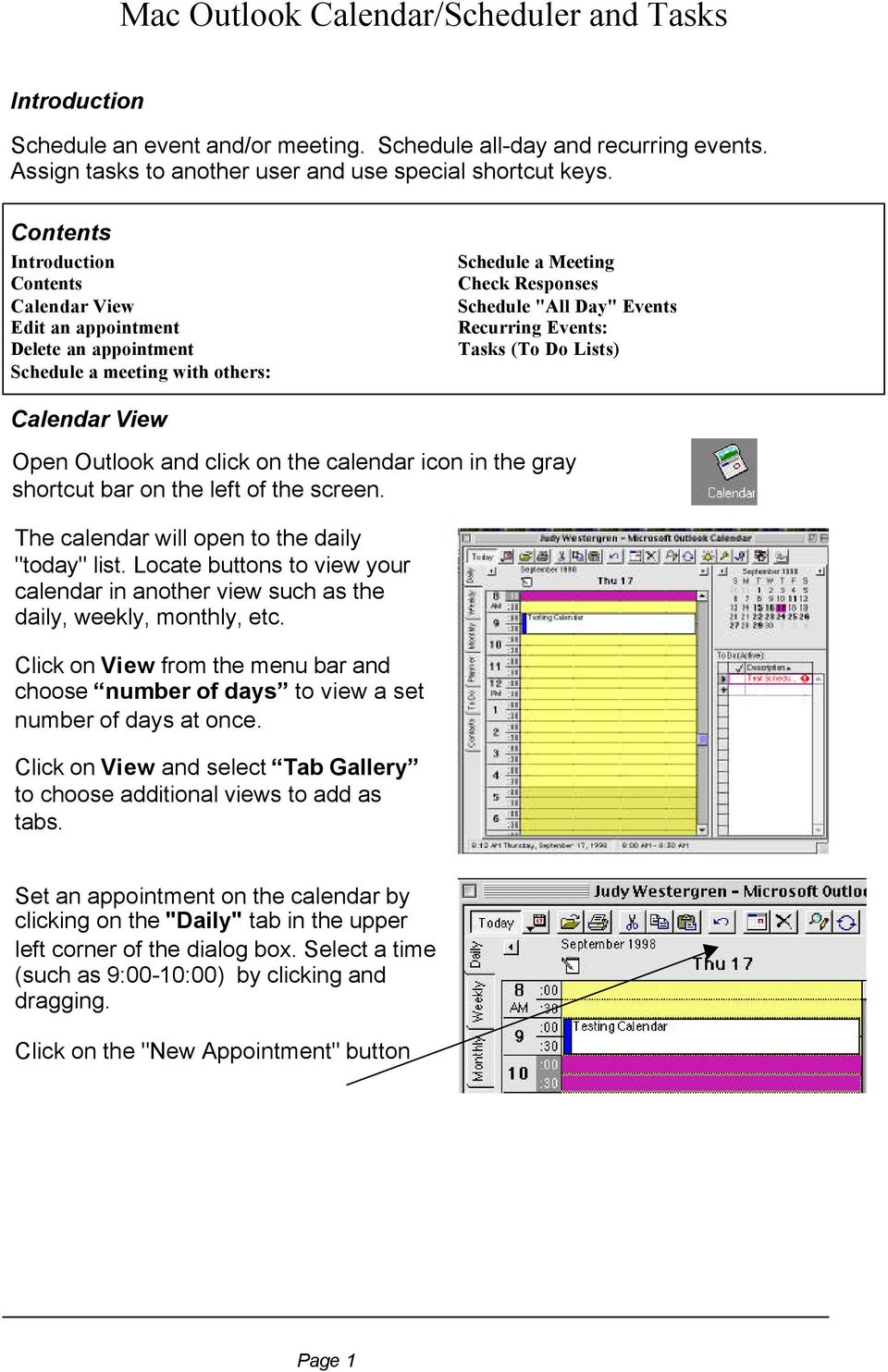"Tasks (To Do Lists) Calendar View Open Outlook and click on the calendar icon in the gray shortcut bar on the left of the screen. The calendar will open to the daily ""today"" list."
