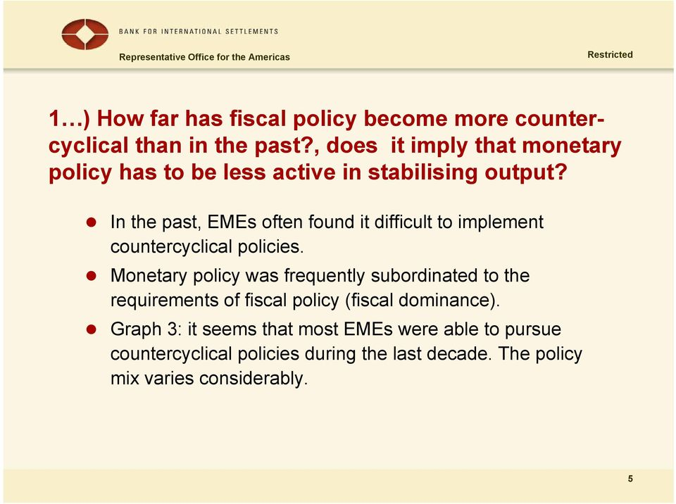 In the past, EMEs often found it difficult to implement countercyclical policies.