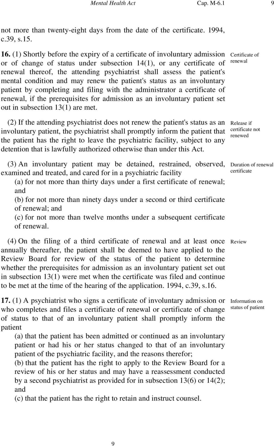 the patient's mental condition and may renew the patient's status as an involuntary patient by completing and filing with the administrator a certificate of renewal, if the prerequisites for