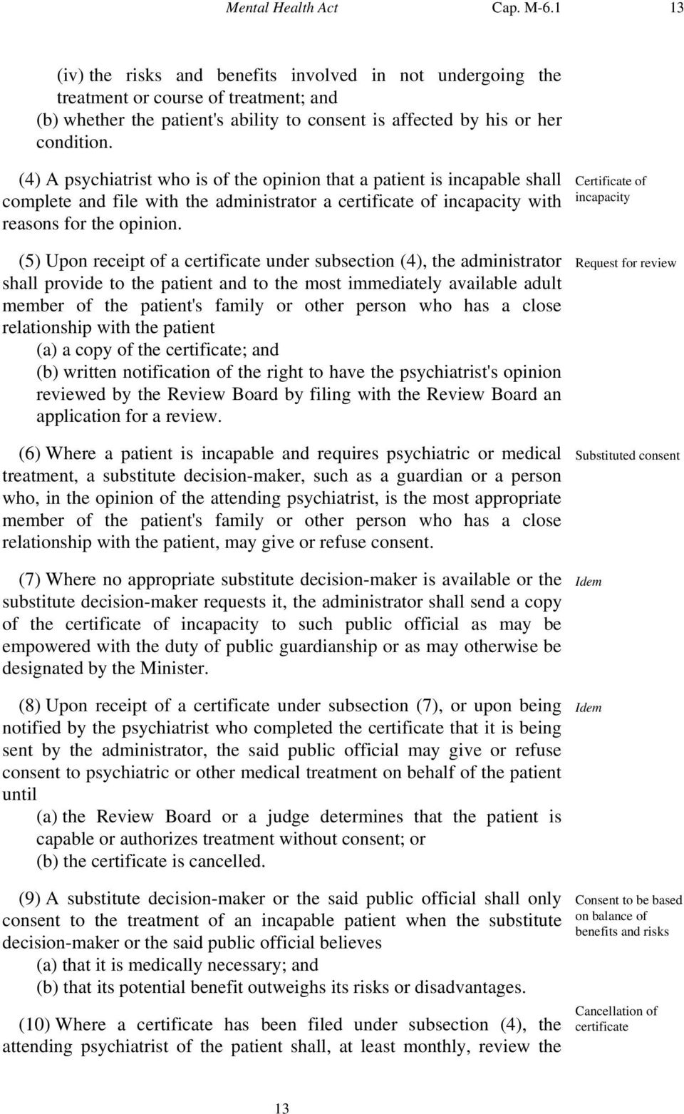 (4) A psychiatrist who is of the opinion that a patient is incapable shall complete and file with the administrator a certificate of incapacity with reasons for the opinion.