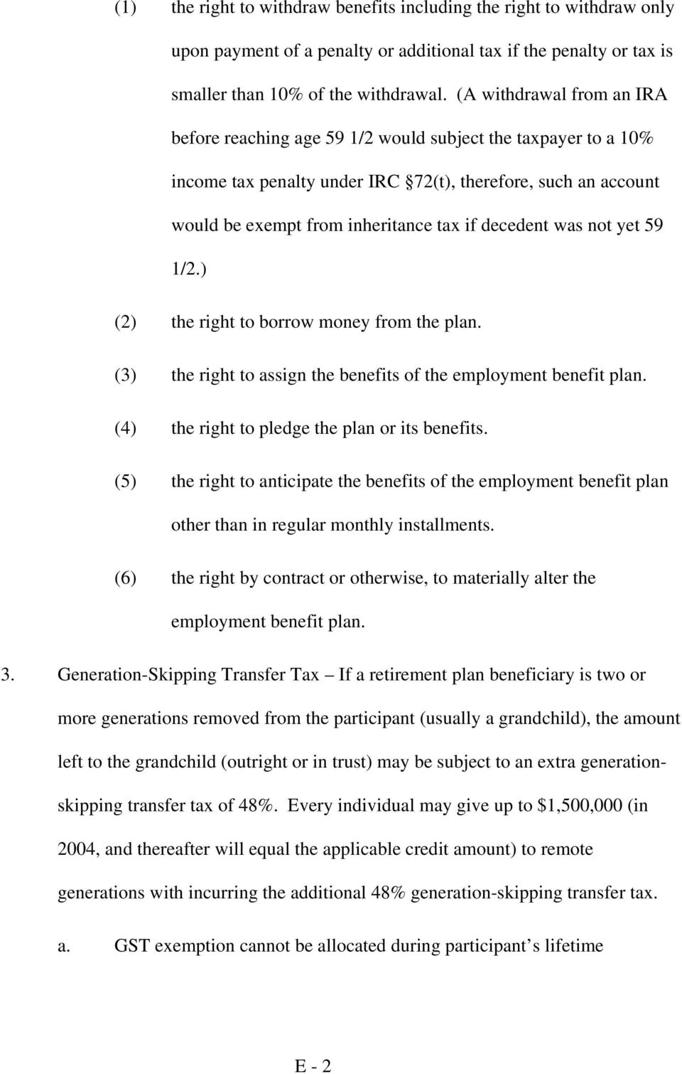 decedent was not yet 59 1/2.) (2) the right to borrow money from the plan. (3) the right to assign the benefits of the employment benefit plan. (4) the right to pledge the plan or its benefits.