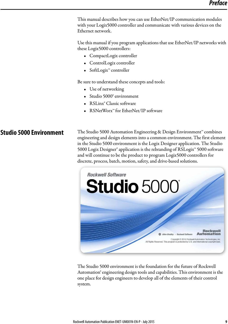 these concepts and tools: Use of networking Studio 5000 environment RSLinx Classic software RSNetWorx for EtherNet/IP software Studio 5000 Environment The Studio 5000 Automation Engineering & Design