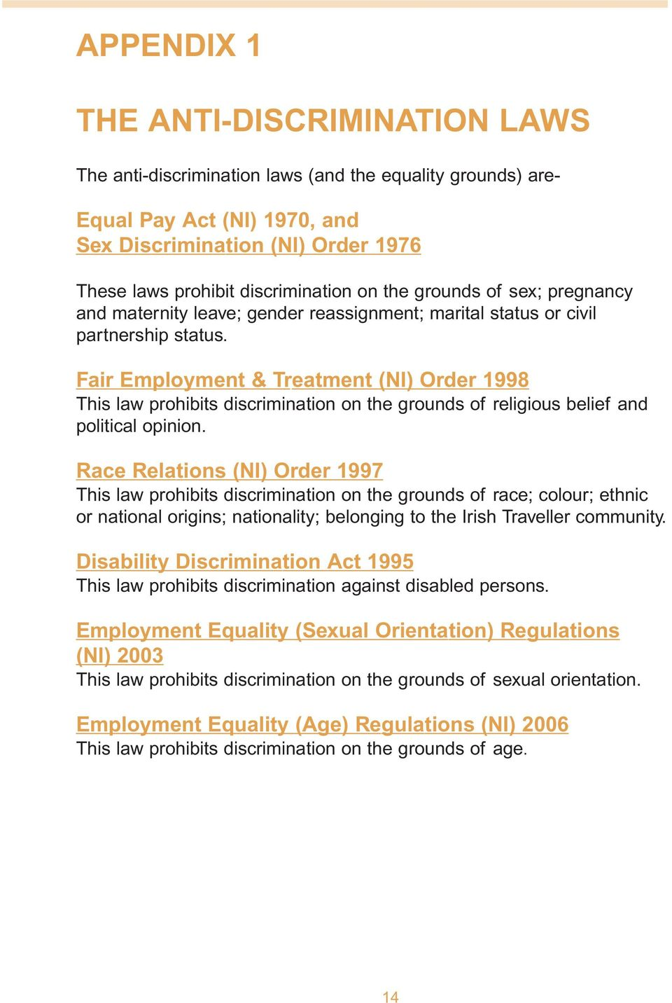Fair Employment & Treatment (NI) Order 1998 This law prohibits discrimination on the grounds of religious belief and political opinion.