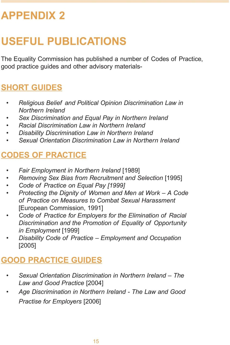 Sexual Orientation Discrimination Law in Northern Ireland CODES OF PRACTICE Fair Employment in Northern Ireland [1989] Removing Sex Bias from Recruitment and Selection [1995] Code of Practice on
