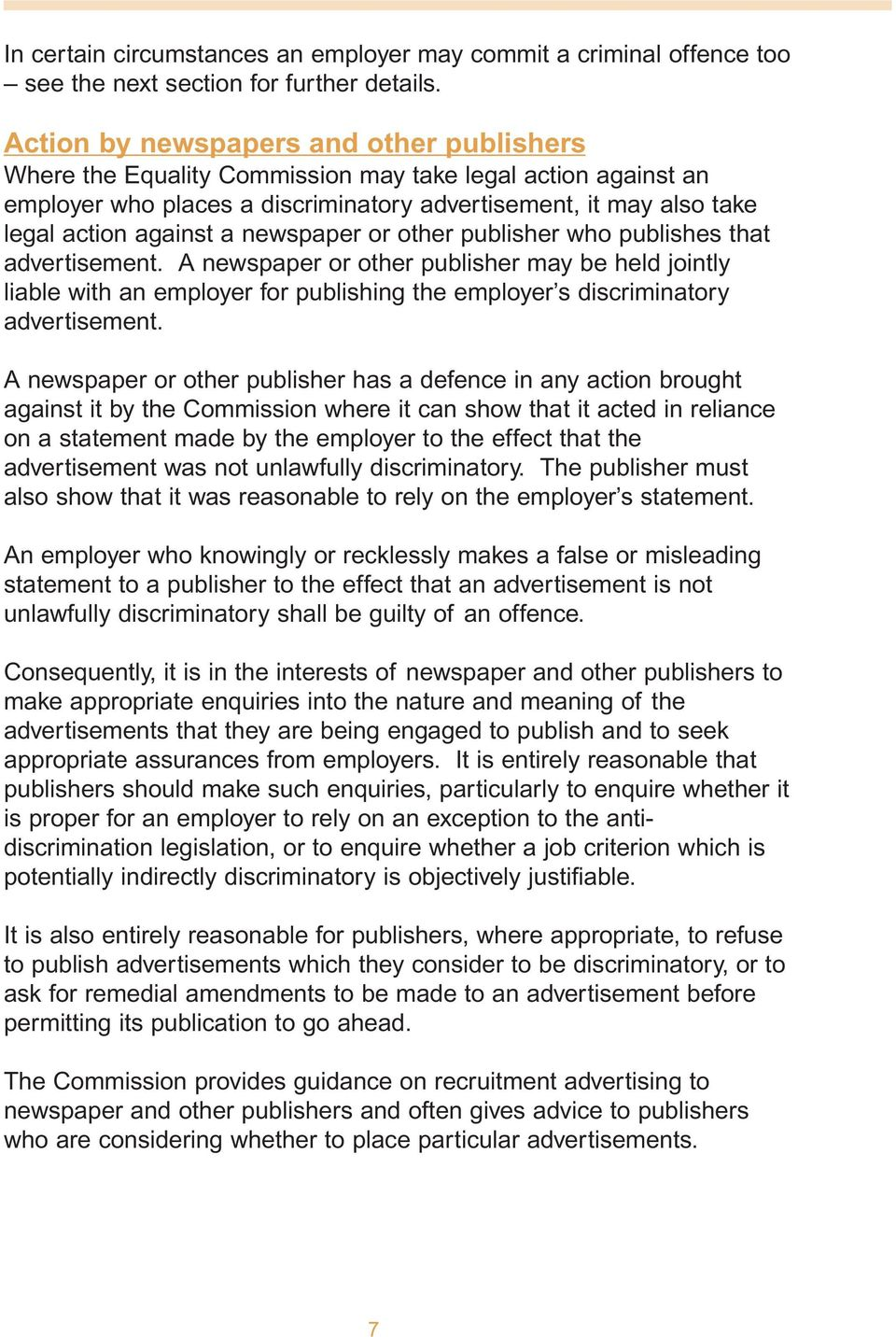 newspaper or other publisher who publishes that advertisement. A newspaper or other publisher may be held jointly liable with an employer for publishing the employer s discriminatory advertisement.