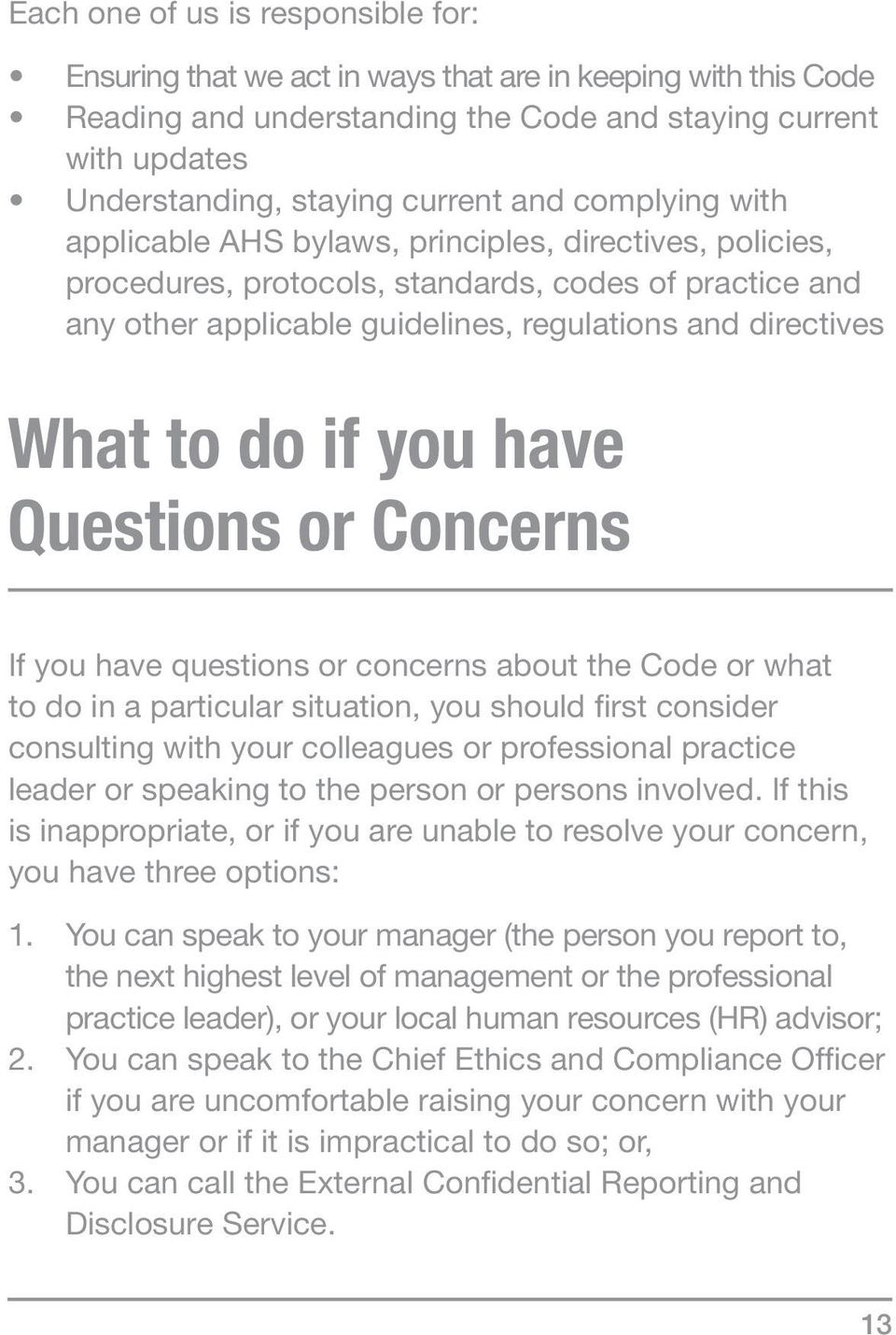 do if you have Questions or Concerns If you have questions or concerns about the Code or what to do in a particular situation, you should first consider consulting with your colleagues or