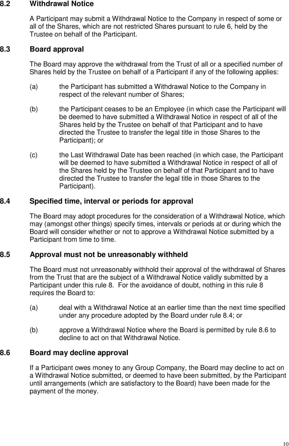 3 Board approval The Board may approve the withdrawal from the Trust of all or a specified number of Shares held by the Trustee on behalf of a Participant if any of the following applies: the