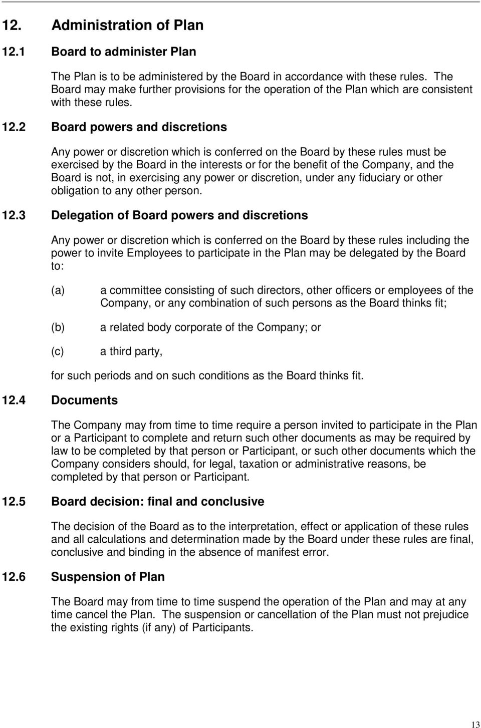 2 Board powers and discretions Any power or discretion which is conferred on the Board by these rules must be exercised by the Board in the interests or for the benefit of the Company, and the Board