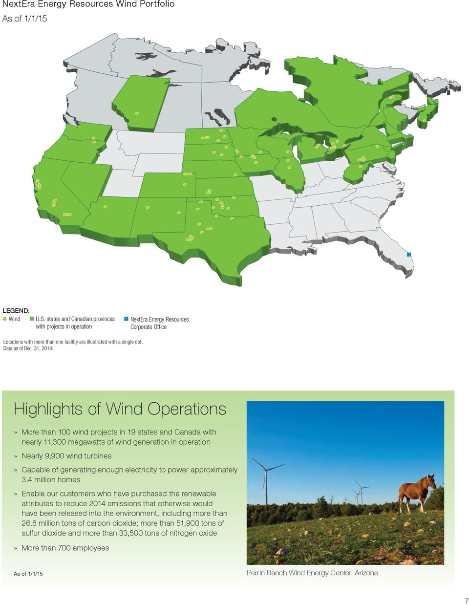 Highlights of Wind Operations» More than 100 wind projects in 19 states and Canada with nearly 11,300 megawatts of wind generation in operation» Nearly 9,900 wind turbines» Capable of generating