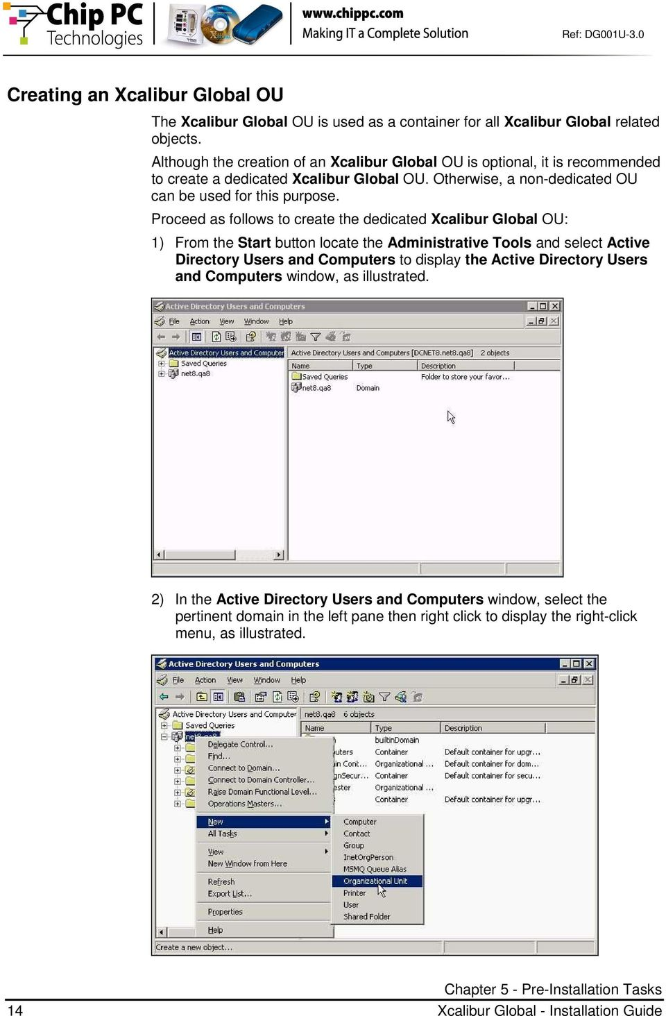 Proceed as follows to create the dedicated Xcalibur Global OU: 1) From the Start button locate the Administrative Tools and select Active Directory Users and Computers to display the Active