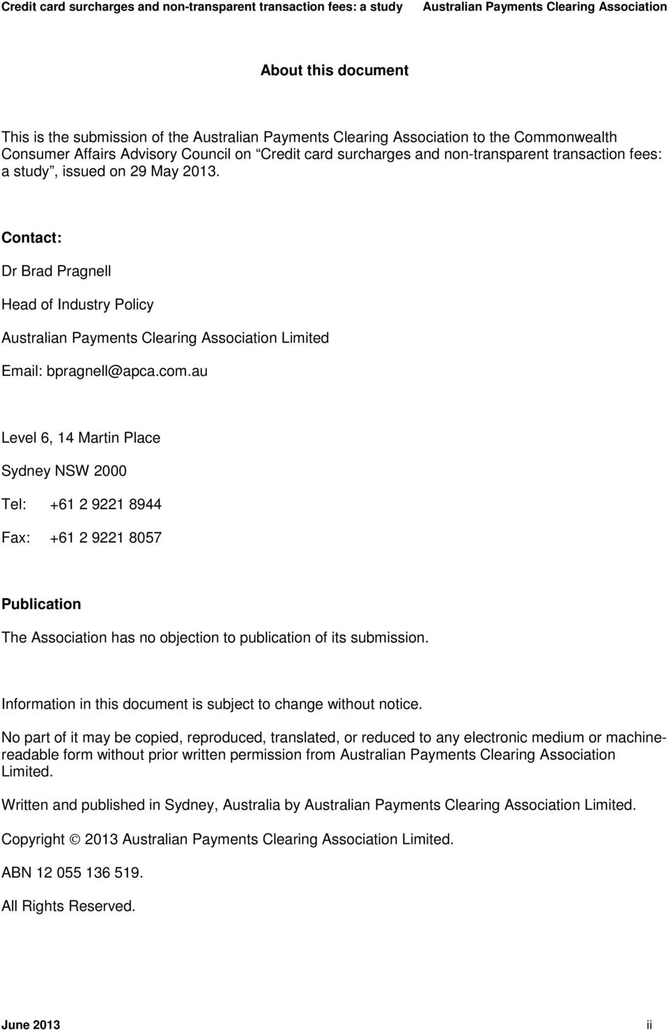Contact: Dr Brad Pragnell Head of Industry Policy Australian Payments Clearing Limited Email: bpragnell@apca.com.