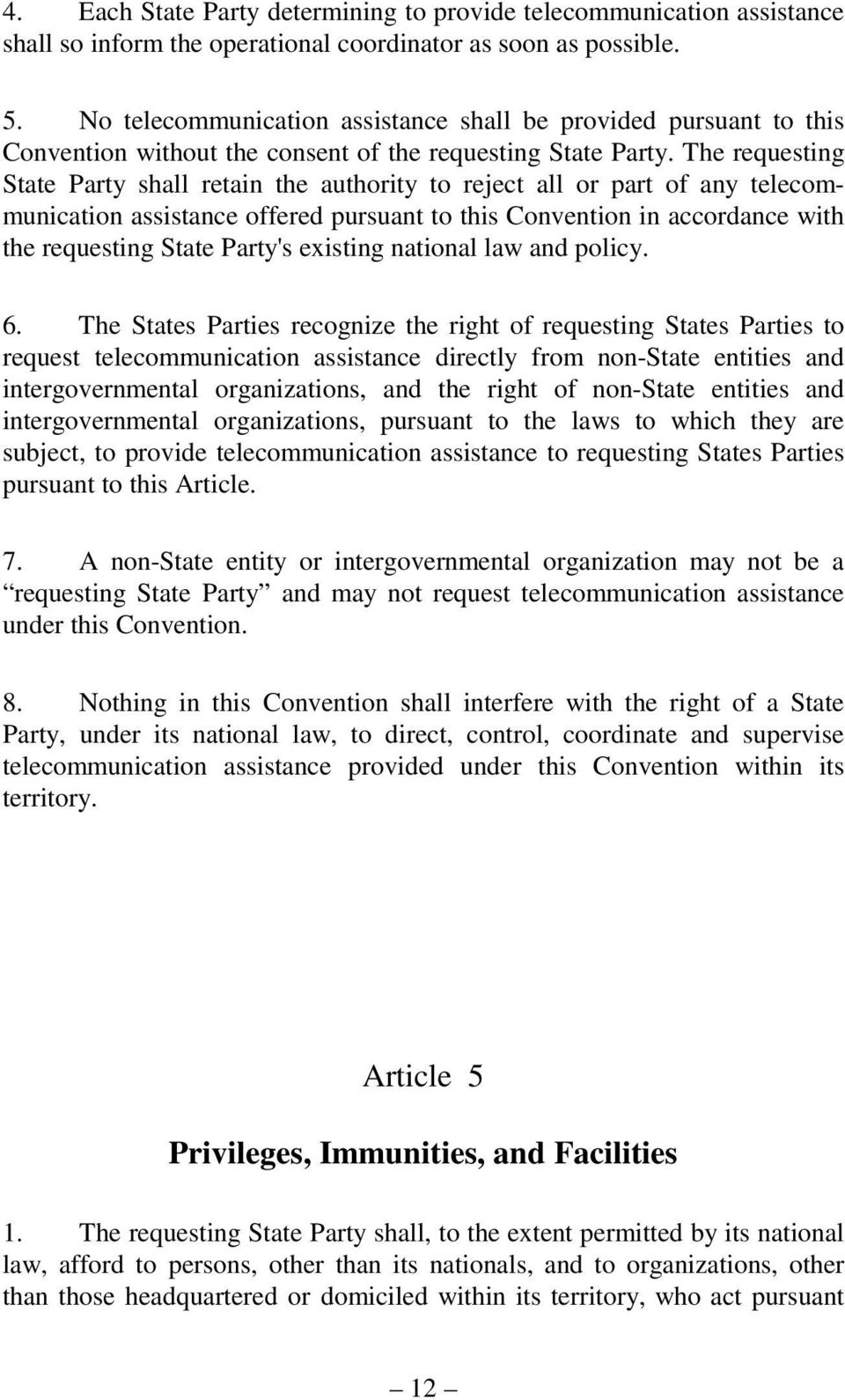 The requesting State Party shall retain the authority to reject all or part of any telecommunication assistance offered pursuant to this Convention in accordance with the requesting State Party's