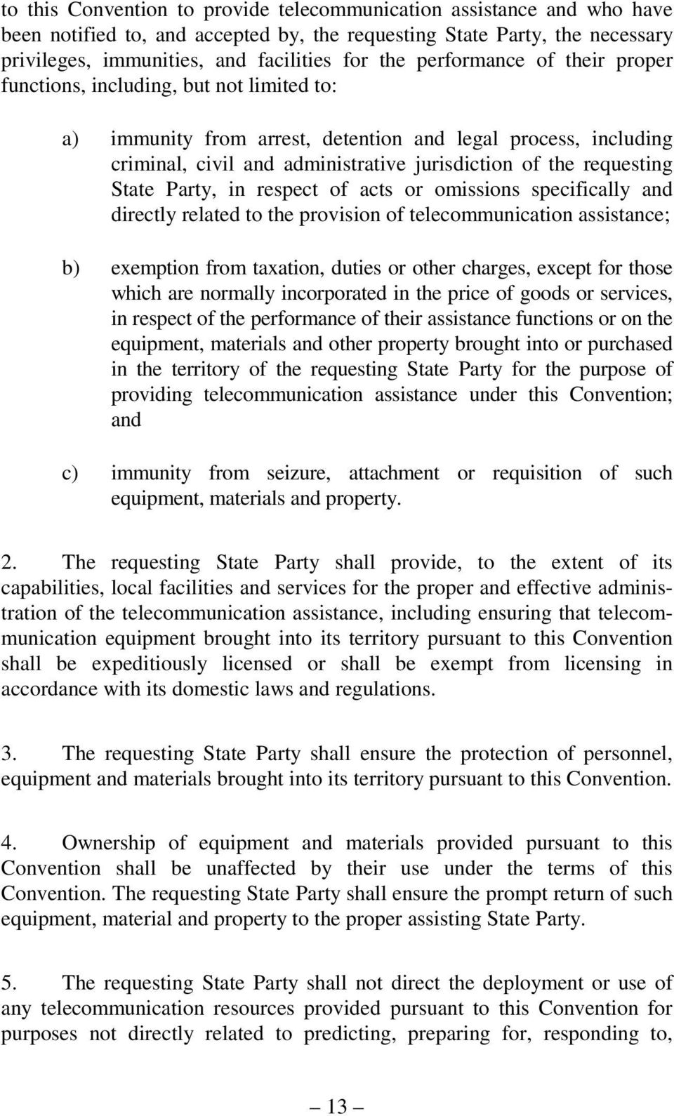 State Party, in respect of acts or omissions specifically and directly related to the provision of telecommunication assistance; b) exemption from taxation, duties or other charges, except for those