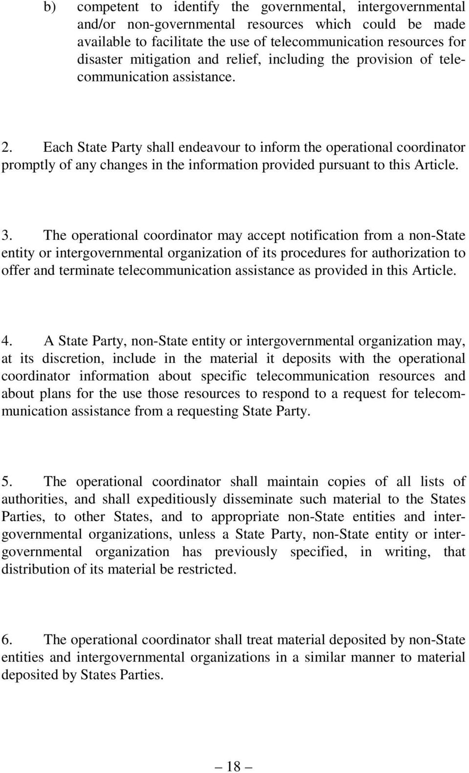 Each State Party shall endeavour to inform the operational coordinator promptly of any changes in the information provided pursuant to this Article. 3.