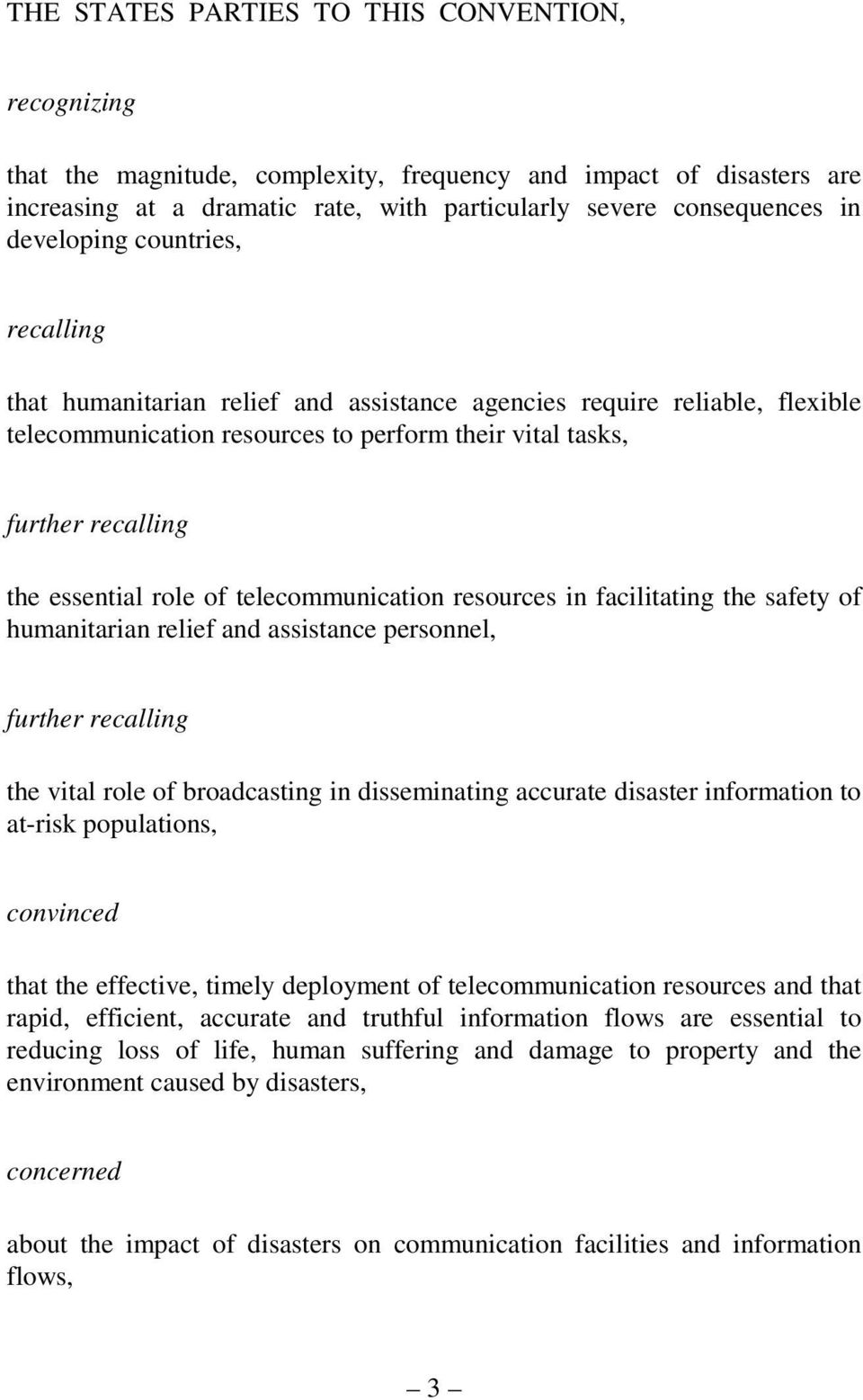 role of telecommunication resources in facilitating the safety of humanitarian relief and assistance personnel, further recalling the vital role of broadcasting in disseminating accurate disaster