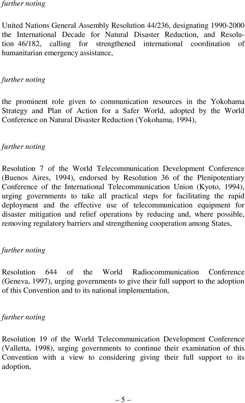 adopted by the World Conference on Natural Disaster Reduction (Yokohama, 1994), further noting Resolution 7 of the World Telecommunication Development Conference (Buenos Aires, 1994), endorsed by