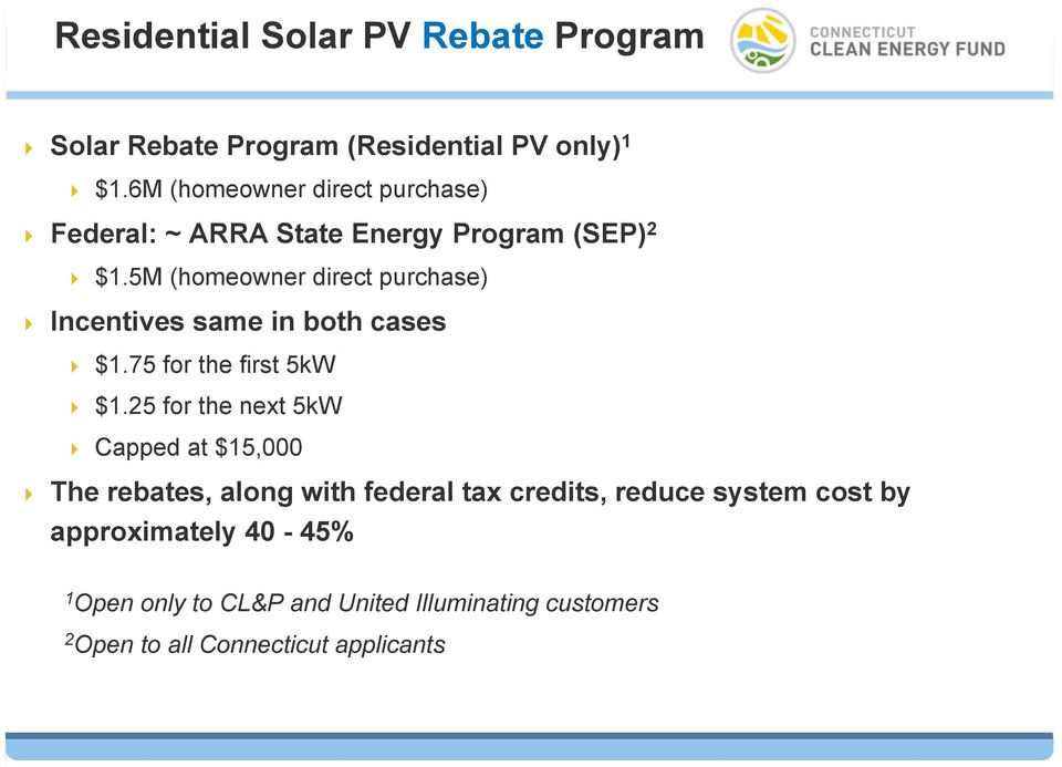 5M (homeowner direct purchase) Incentives same in both cases $1.75 for the first 5kW $1.