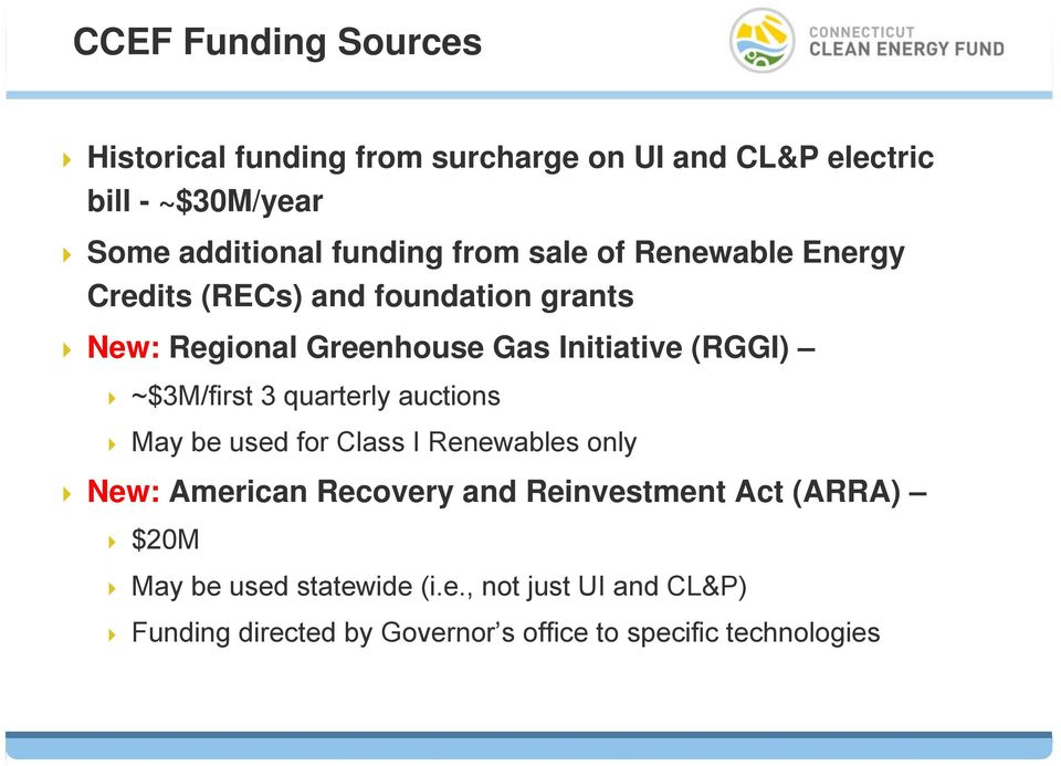 (RGGI) ~$3M/first 3 quarterly auctions May be used for Class I Renewables only New: American Recovery and Reinvestment