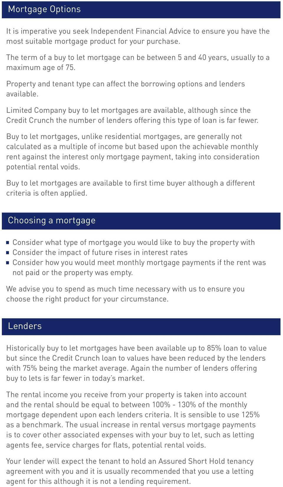 Limited Company buy to let mortgages are available, although since the Credit Crunch the number of lenders offering this type of loan is far fewer.