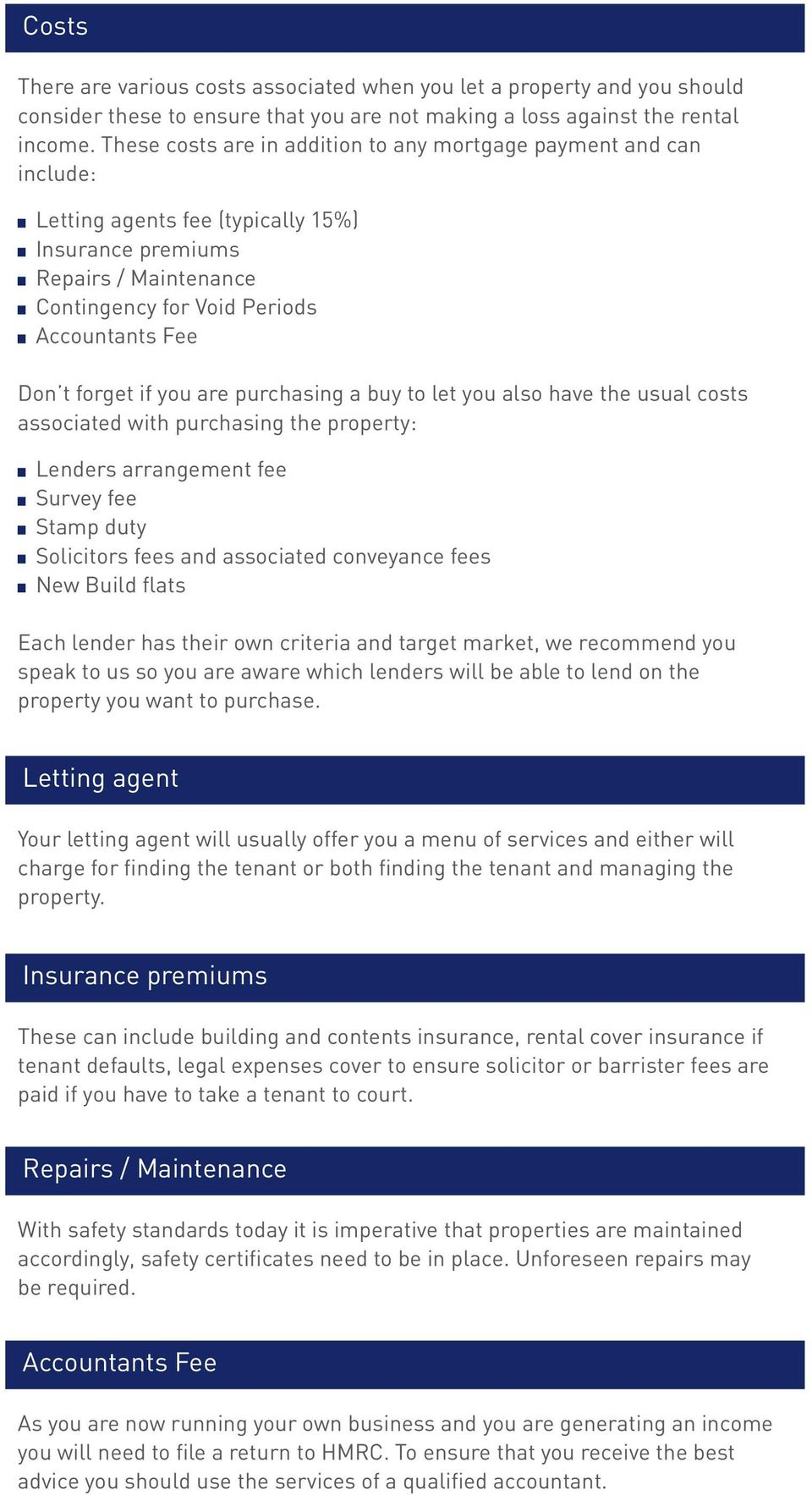 forget if you are purchasing a buy to let you also have the usual costs associated with purchasing the property: Lenders arrangement fee Survey fee Stamp duty Solicitors fees and associated