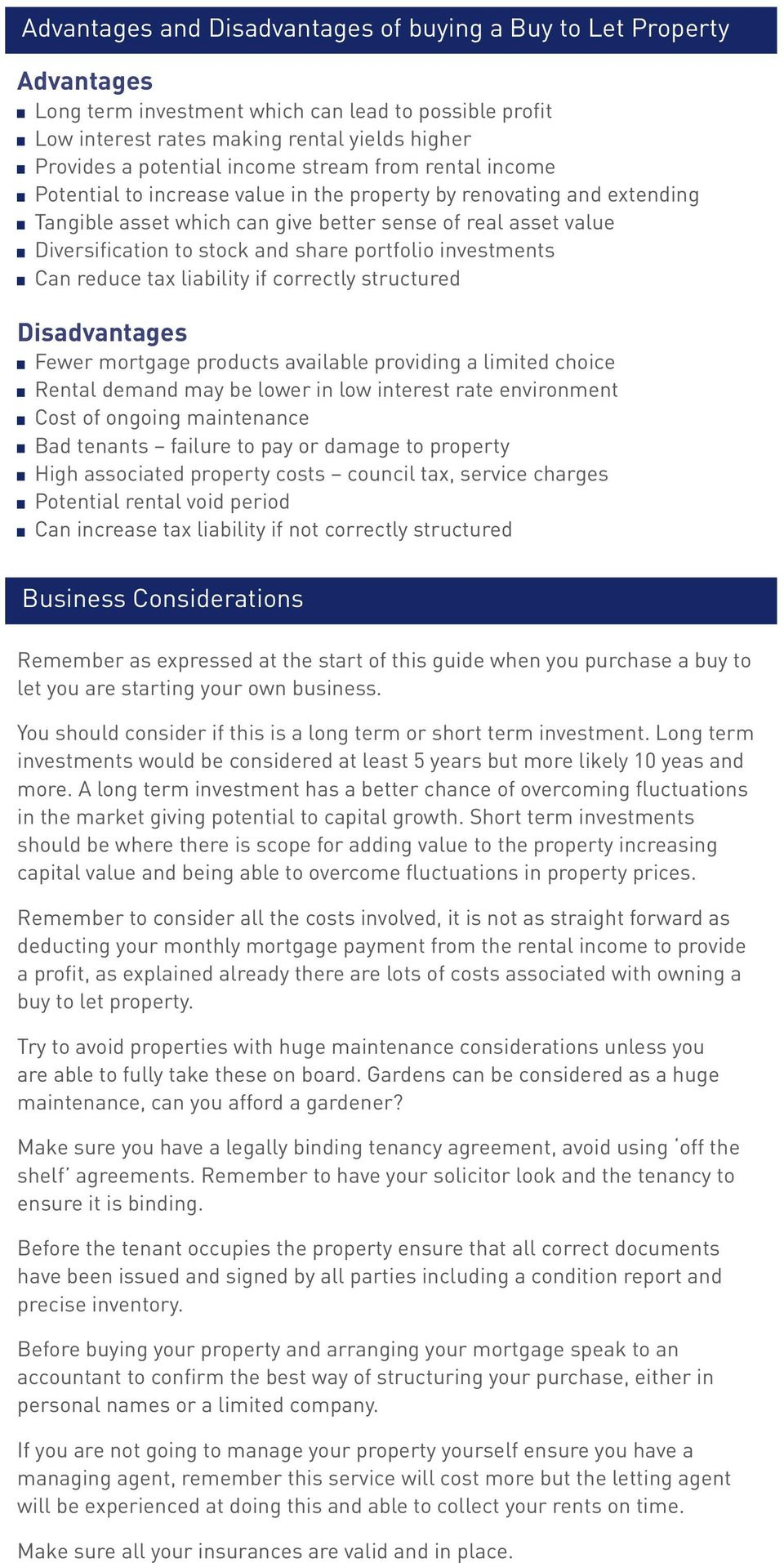 share portfolio investments Can reduce tax liability if correctly structured Disadvantages Fewer mortgage products available providing a limited choice Rental demand may be lower in low interest rate