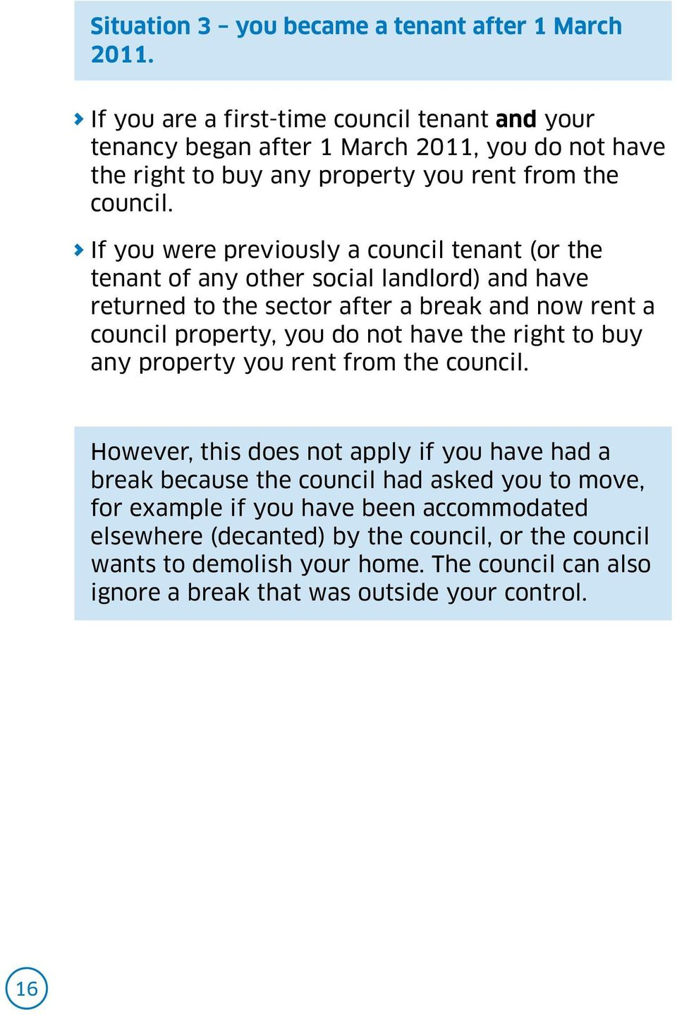 If you were previously a council tenant (or the tenant of any other social landlord) and have returned to the sector after a break and now rent a council property, you do not have