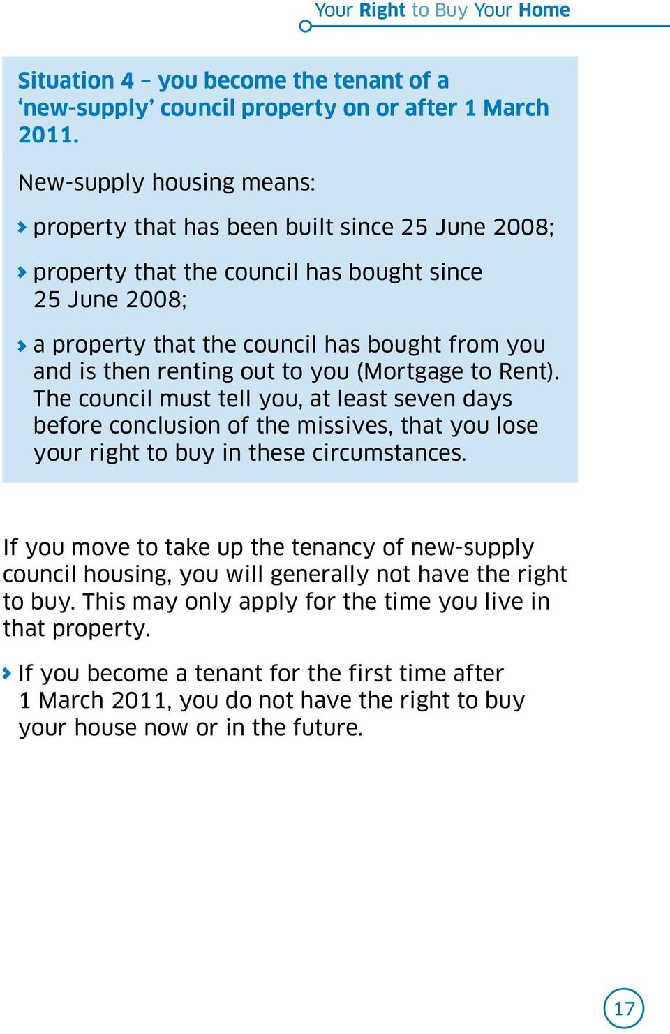 renting out to you (Mortgage to Rent). The council must tell you, at least seven days before conclusion of the missives, that you lose your right to buy in these circumstances.