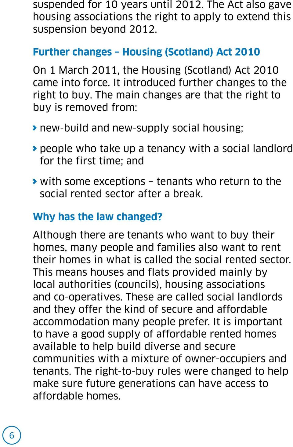 The main changes are that the right to buy is removed from: new-build and new-supply social housing; people who take up a tenancy with a social landlord for the first time; and with some exceptions
