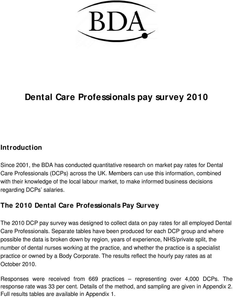 The 2010 Dental Care Professionals Pay Survey The 2010 DCP pay survey was designed to collect data on pay rates for all employed Dental Care Professionals.