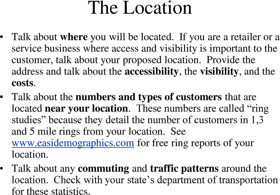 Provide the address and talk about the accessibility, the visibility, and the costs. Talk about the numbers and types of customers that are located near your location.