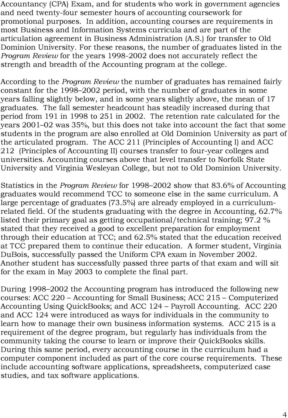 For these reasons, the number of graduates listed in the Program Review for the years 1998-2002 does not accurately reflect the strength and breadth of the Accounting program at the college.