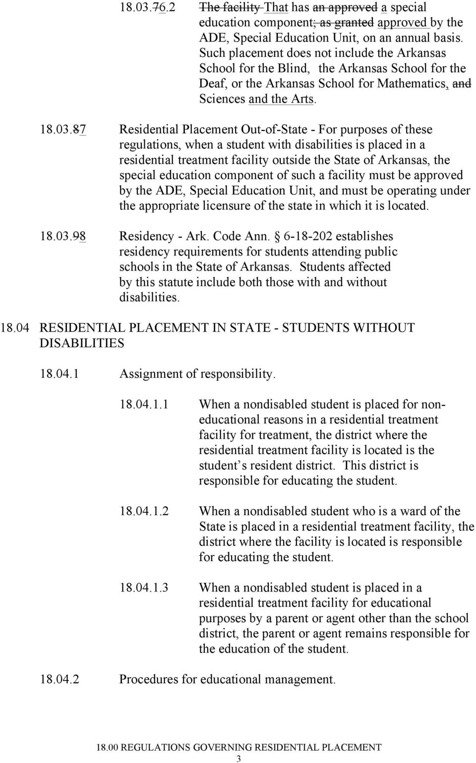 87 Residential Placement Out-of-State - For purposes of these regulations, when a student with disabilities is placed in a residential treatment facility outside the State of Arkansas, the special