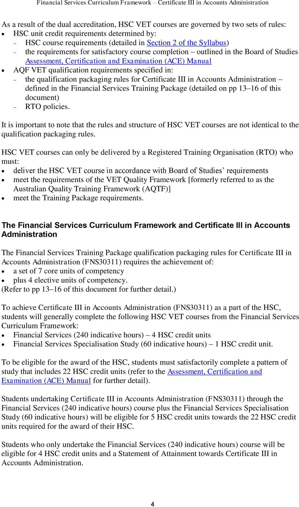 qualification packaging rules for Certificate III in Accounts defined in the Financial Services Training Package (detailed on pp 13 16 of this document) RTO policies.