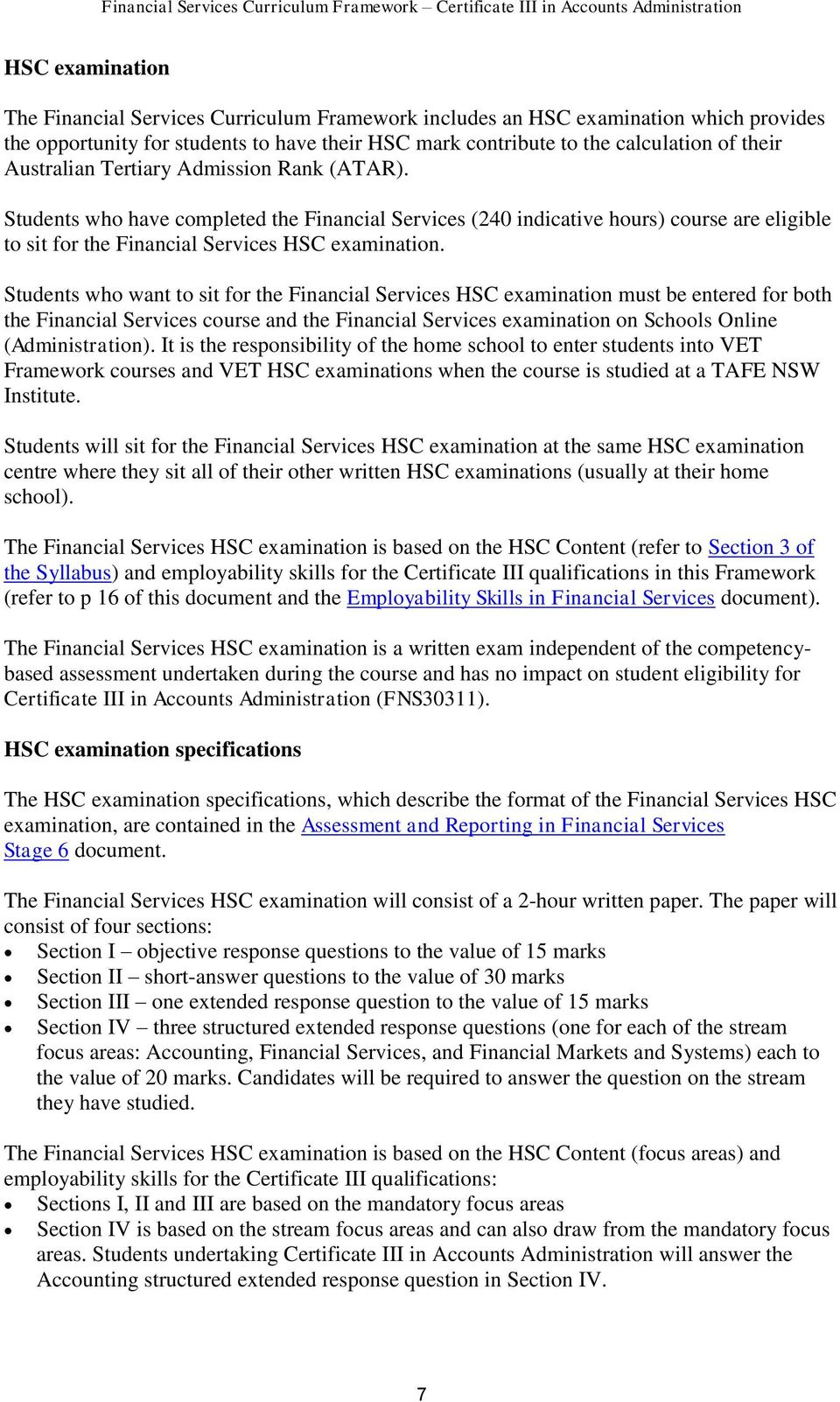 Students who want to sit for the Financial Services HSC examination must be entered for both the Financial Services course and the Financial Services examination on Schools Online ().