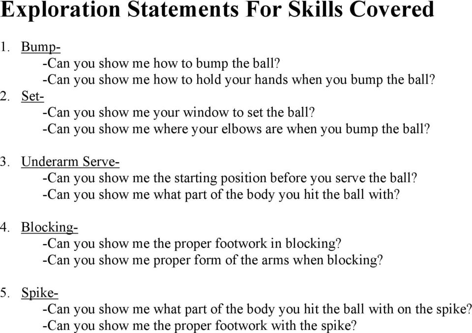 Underarm Serve- -Can you show me the starting position before you serve the ball? -Can you show me what part of the body you hit the ball with? 4.