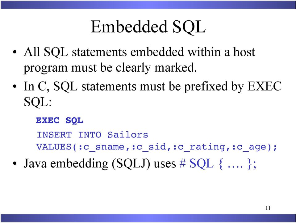 In C, SQL statements must be prefixed by EXEC SQL: EXEC SQL!